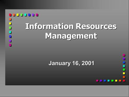 Information Resources Management January 16, 2001.