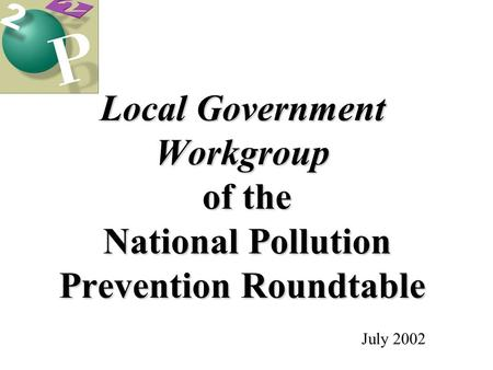 Local Government Workgroup of the National Pollution Prevention Roundtable July 2002.