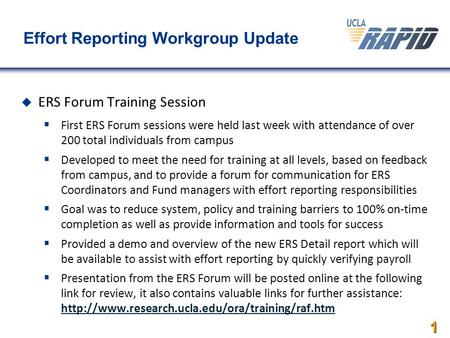 1 Effort Reporting Workgroup Update  ERS Forum Training Session  First ERS Forum sessions were held last week with attendance of over 200 total individuals.