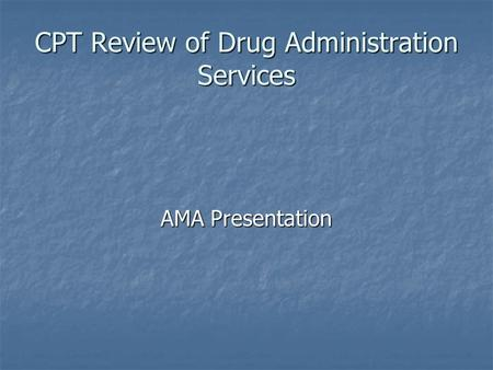CPT Review of Drug Administration Services AMA Presentation.