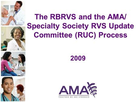The RBRVS and the AMA/ Specialty Society RVS Update Committee (RUC) Process 2009.