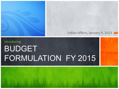 Indian Affairs, January 9, 2013 introducing BUDGET FORMULATION FY 2015.
