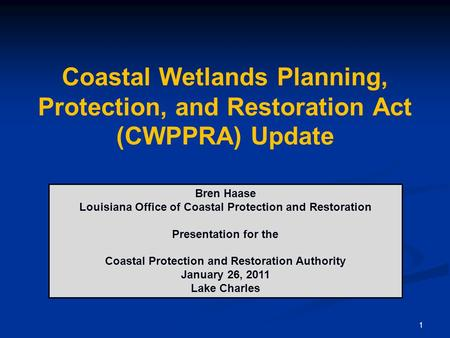 1 Coastal Wetlands Planning, Protection, and Restoration Act (CWPPRA) Update Bren Haase Louisiana Office of Coastal Protection and Restoration Presentation.