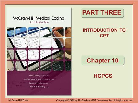 INTRODUCTION TO CPT PART THREE Chapter 10 HCPCS McGraw-Hill/IrwinCopyright © 2009 by The McGraw-Hill Companies, Inc. All rights reserved.