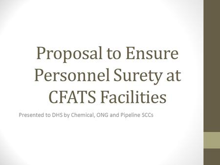 Proposal to Ensure Personnel Surety at CFATS Facilities Presented to DHS by Chemical, ONG and Pipeline SCCs.