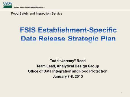 "Todd ""Jeremy"" Reed Team Lead, Analytical Design Group Office of Data Integration and Food Protection January 7-8, 2013 Food Safety and Inspection Service."