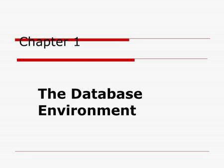 Chapter 1 The Database Environment. 2 Objectives  Definition of terms  Explain growth and importance of databases  Name limitations of conventional.