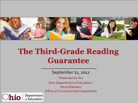 September 21, 2012 Presented by the Ohio Department of Education: Paula Mahaley Office of Curriculum and Assessment.