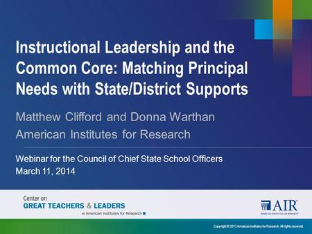 Instructional Leadership and the Common Core: Matching Principal Needs with State/District Supports Copyright © 2013 American Institutes for Research.