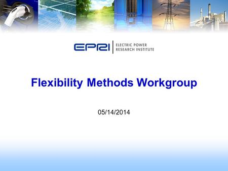 05/14/2014 Flexibility Methods Workgroup. 2 © 2014 Electric Power Research Institute, Inc. All rights reserved. Overview/Agenda Discussion of Literature.