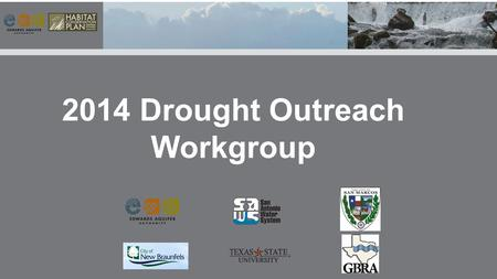 2014 Drought Outreach Workgroup. On March 20 th the Implementing Committee created the 2014 Drought Outreach Workgroup due to the impending drought and.