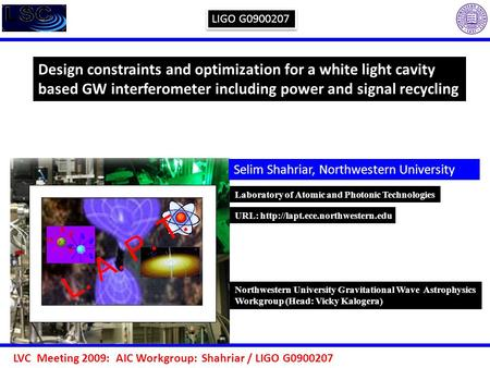 LVC Meeting 2009: AIC Workgroup: Shahriar / LIGO G0900207 Design constraints and optimization for a white light cavity based GW interferometer including.