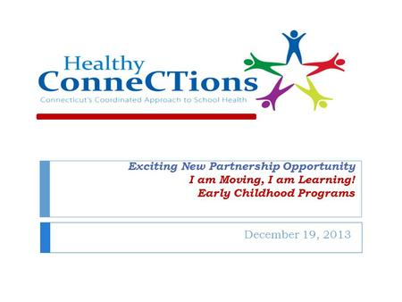 Exciting New Partnership Opportunity I am Moving, I am Learning! Early Childhood Programs December 19, 2013.