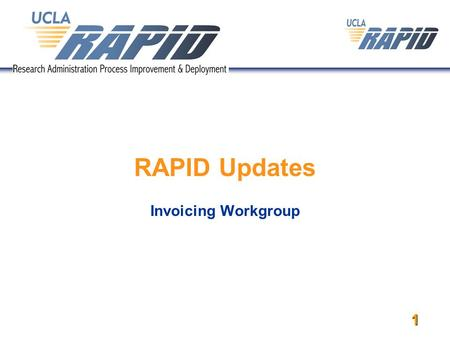 1 RAPID Updates Invoicing Workgroup. 2 Invoicing Workgroup Update Many sponsors require UCLA to invoice for expenses incurred on a monthly or quarterly.