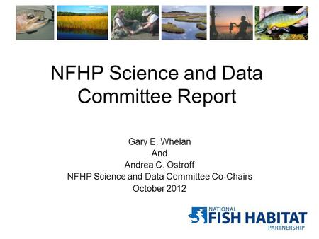 NFHP Science and Data Committee Report Gary E. Whelan And Andrea C. Ostroff NFHP Science and Data Committee Co-Chairs October 2012.