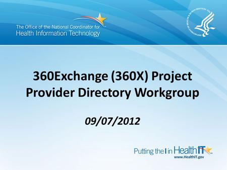360Exchange (360X) Project Provider Directory Workgroup 09/07/2012.