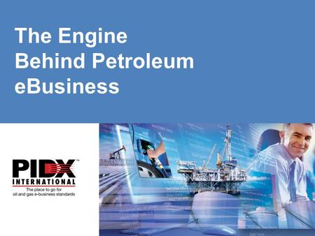 Www.pidx.org The Engine Behind Petroleum eBusiness.