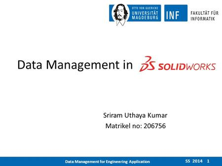 Data Management in SolidWorks Sriram Uthaya Kumar Matrikel no: 206756 SS 2014 1 Data Management for Engineering Application.