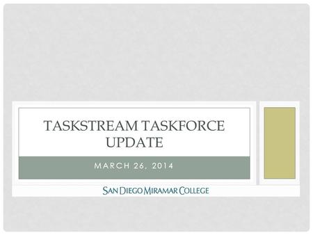 MARCH 26, 2014 TASKSTREAM TASKFORCE UPDATE. WORKGROUP OUTCOMES Workgroup training summary What the workgroup learned regarding template and workspace.