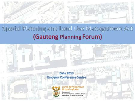 overview of presentation ±Overview of SPLUMA ±Quick updates on progress with the Spatial Planning and Land Use Management Act (SPLUMA); ±propose sections.