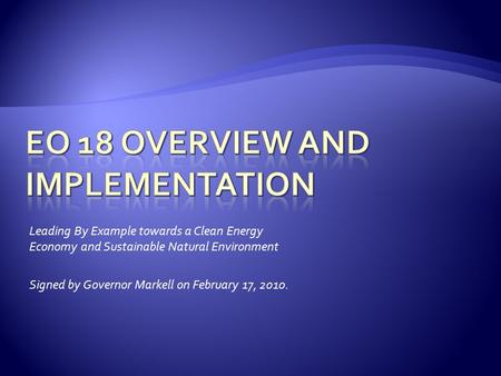 Leading By Example towards a Clean Energy Economy and Sustainable Natural Environment Signed by Governor Markell on February 17, 2010.