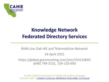 Knowledge Network Federated Directory Services RAIN Live Oak HIE and Telemedicine Network 24 April 2015 https://global.gotomeeting.com/join/154116693 (646)