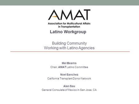 Mel Bearns Chair, AMAT Latino Committee Noel Sanchez California Transplant Donor Network Alan Sau General Consulate of Mexico in San Jose, CA Building.