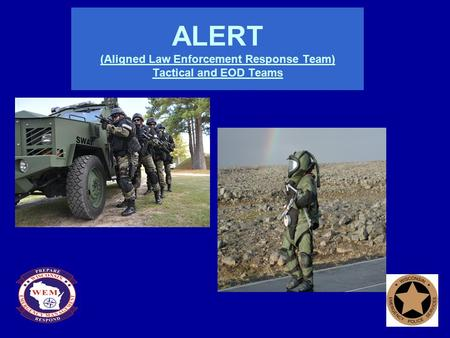 ALERT (Aligned Law Enforcement Response Team) Tactical and EOD Teams.