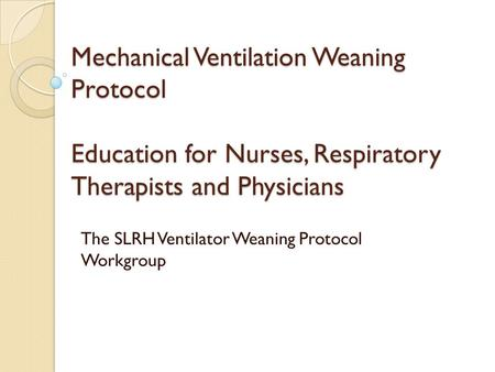 The SLRH Ventilator Weaning Protocol Workgroup