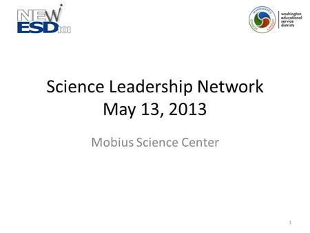 Science Leadership Network May 13, 2013 Mobius Science Center 1.