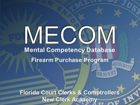 Mental Competency Database Firearm Purchase Program Florida Court Clerks & Comptrollers New Clerk Academy.