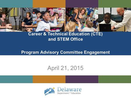 Career & Technical Education (CTE) and STEM Office Program Advisory Committee Engagement April 21, 2015.