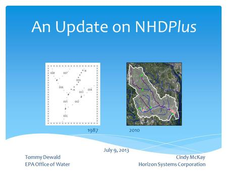 An Update on NHDPlus July 9, 2013 Tommy Dewald Cindy McKay EPA Office of WaterHorizon Systems Corporation 19872010.