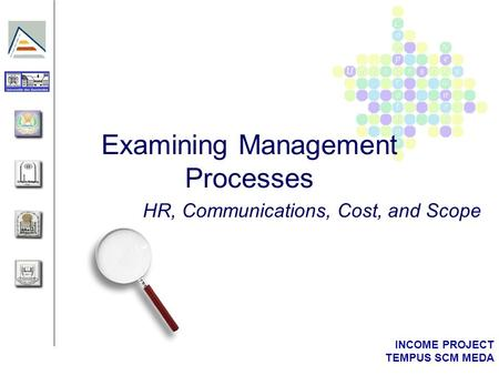 INCOME PROJECT TEMPUS SCM MEDA Examining Management Processes HR, Communications, Cost, and Scope.