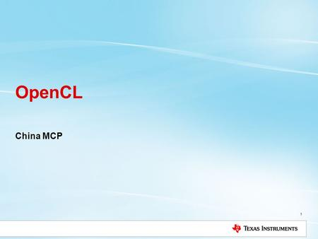 China MCP 1 OpenCL. Agenda OpenCL Overview Usage Memory Model Synchronization Operational Flow Availability.