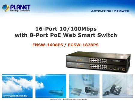 Www.planet.com.tw FNSW-1608PS / FGSW-1828PS 16-Port 10/100Mbps with 8-Port PoE Web Smart Switch Copyright © PLANET Technology Corporation. All rights reserved.
