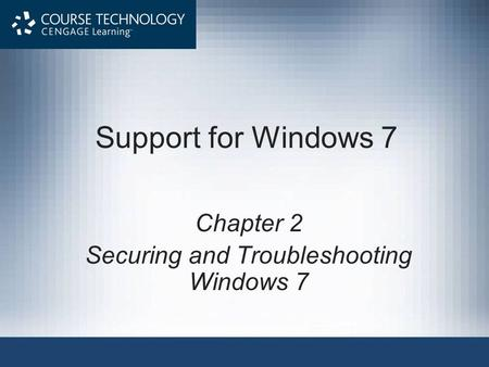 Support for Windows 7 Chapter 2 Securing and Troubleshooting Windows 7.