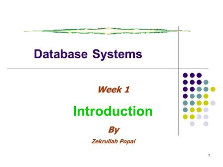 Prentice Hall, 2003 1 Database Systems Week 1 Introduction By Zekrullah Popal.