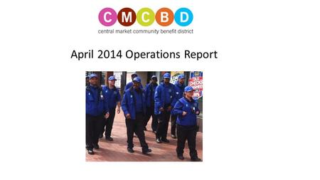 April 2014 Operations Report. Notable Incidents in April Guides called 911 multiple times in April: to assist man that tripped and fell to assist a man.