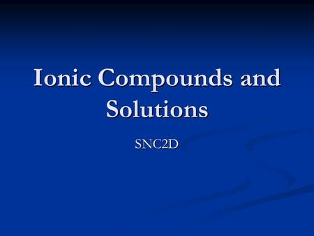 Ionic Compounds and Solutions SNC2D. Electrostatic attraction.