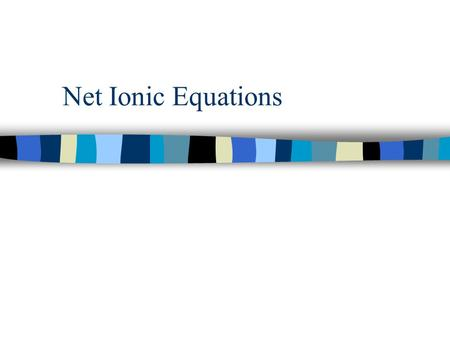 Net Ionic Equations. Net Ionic Equations… …describe a chemical reaction in solution recognizing the role of dissociation.