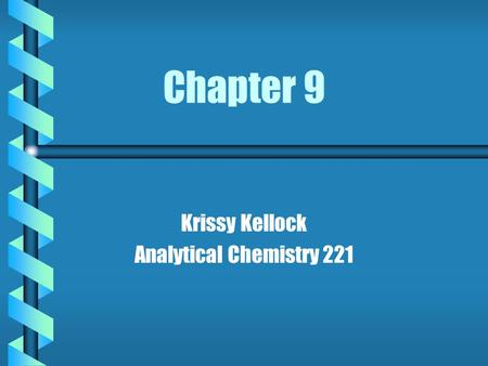 Chapter 9 Krissy Kellock Analytical Chemistry 221.