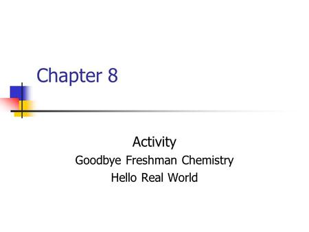 Chapter 8 Activity Goodbye Freshman Chemistry Hello Real World.