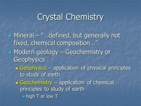 "Crystal Chemistry Mineral – ""…defined, but generally not fixed, chemical composition…"" Mineral – ""…defined, but generally not fixed, chemical composition…"""