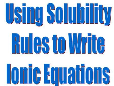 Sometimes when solutions are combined insoluble precipitates are formed. Solubility rules are used to identify precipitates and net ionic equations are.