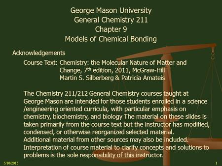 5/10/20151 George Mason University General Chemistry 211 Chapter 9 Models of Chemical <strong>Bonding</strong> Acknowledgements Course Text: Chemistry: the Molecular Nature.