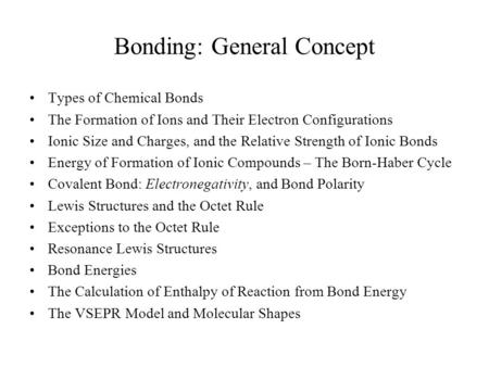 Bonding: General Concept Types of Chemical Bonds The Formation of Ions and Their Electron Configurations Ionic Size and Charges, and the Relative Strength.