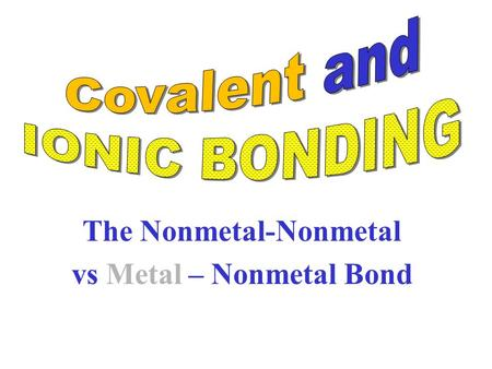 The Nonmetal-Nonmetal vs Metal – Nonmetal Bond