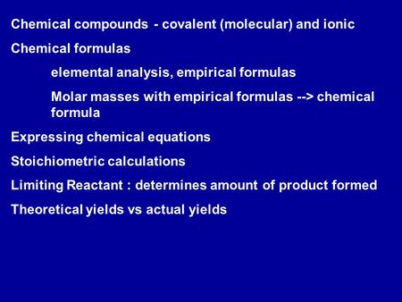 Chemical compounds - covalent (molecular) and ionic Chemical formulas elemental analysis, empirical formulas Molar masses with empirical formulas --> chemical.