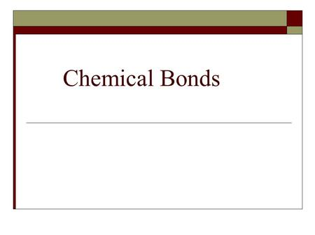 Chemical Bonds. Forming Chemical Bonds  The force that holds two atoms together is called a chemical bond.  The valence electrons are the electrons.